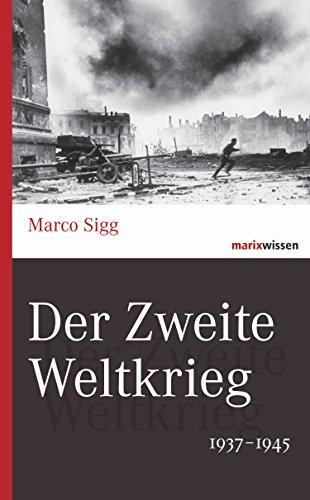 Der Zweite Weltkrieg: 1937-1945 (marixwissen)