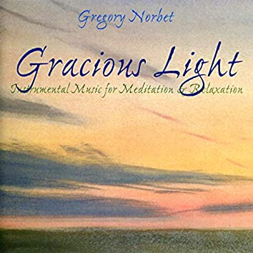 Gracious Light: Instrumental Music for Meditation & Relaxation