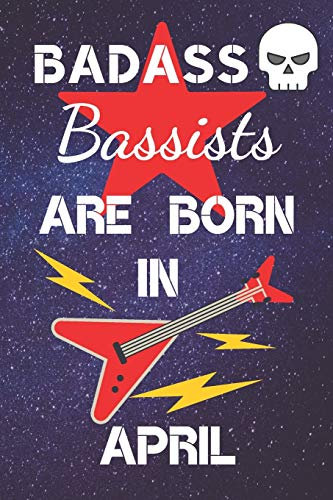 BADASS Bassists Are Born In April: Bass guitar gifts. This Guitar Notebook / Guitar Journal is 6x9in size 120 lined ruled pages. Great for Birthdays & ... guitar gift ideas. Bass Guitar Music books.