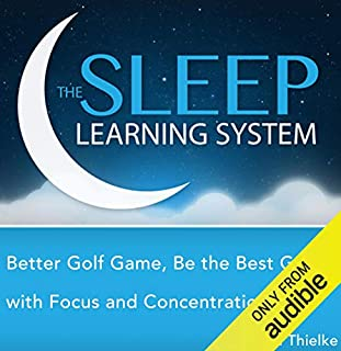 Better Golf Game     Be the Best Golfer with Focus and Concentration Hypnosis, Meditation, Relaxation, and Affirmations (The Sleep Learning System)              By:                                                                                                                                 Joel Thielke                               Narrated by:                                                                                                                                 Joel Thielke                      Length: 5 hrs and 23 mins     9 ratings     Overall 2.9