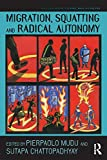 Migration, Squatting and Radical Autonomy (Routledge Research in Place, Space and Politics) - Pierpaolo Mudu