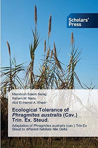 Ecological Tolerance of Phragmites australis (Cav.) Trin. Ex. Steud.: Adaptation of Phragmites australis (cav.) Trin Ex Steud.to different habitats Nile Delta