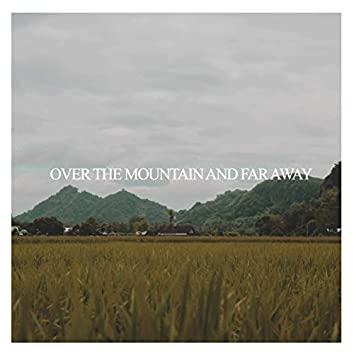 Over The Mountain And Far Away