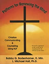 Patterns for Renewing the Mind: Christian Communicating & Counseling Using NLP