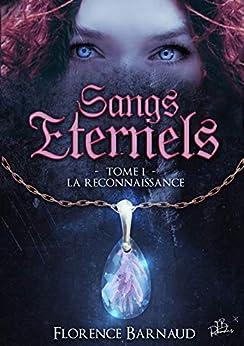 Sangs Éternels - Tome 1: La Reconnaissance (Saga bit lit) (Sangs Eternels) par [Florence BARNAUD]