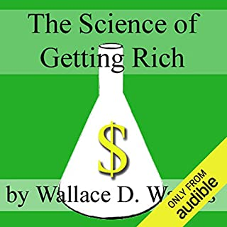 The Science of Getting Rich                   By:                                                                                                                                 Wallace D. Wattles                               Narrated by:                                                                                                                                 Jim Roberts                      Length: 2 hrs and 28 mins     2,420 ratings     Overall 4.5