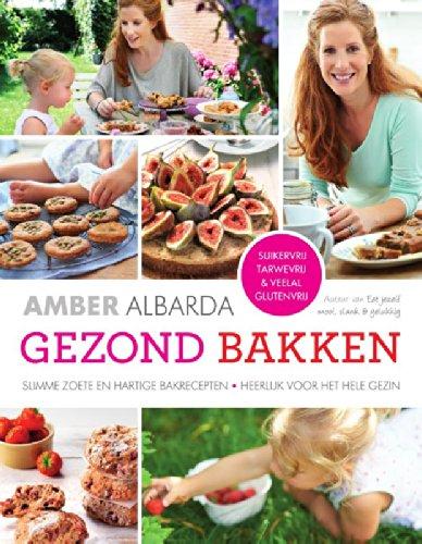 Gezond bakken: slimme zoete en hartige bakrecepten; heerlijk voor het hele gezin