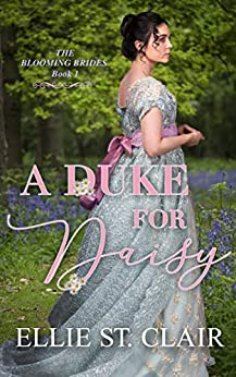 A Duke for Daisy (The Blooming Brides Book 1) by [Ellie St. Clair]