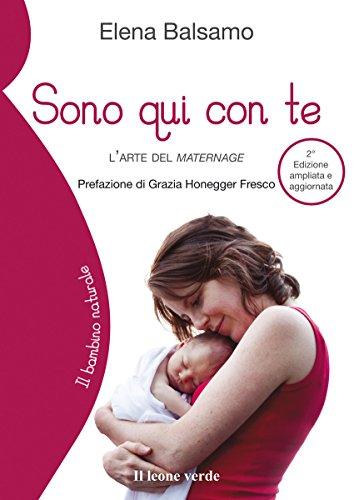Sono qui con te 2 edizione: l'arte del maternage (Il bambino naturale Vol. 47)