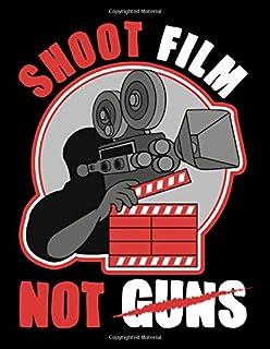 Shoot Film Not Guns: Filmmaking Shoot Film Not Guns Pacifist Filmmaker Director Themed Blank Sketchbook - Perfect Blank Pa...