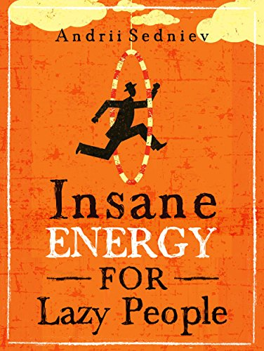 Insane Energy for Lazy People: A Complete System for Becoming Incredibly Energetic