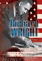 Richard Wright: A Biography (Literary Greats)