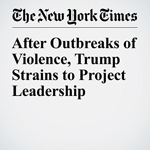 After Outbreaks of Violence, Trump Strains to Project Leadership cover art
