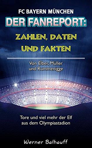 Die Roten – Zahlen, Daten und Fakten des FC Bayern München: Von Elber, Müller und Rummenigge – Tore und viel mehr der Elf aus dem Olympiastadion