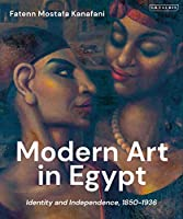 Modern Art in Egypt: Identity and Independence, 1850–1936