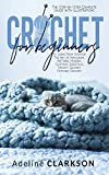 Crochet for Beginners: The Step-by-Step Complete Guide with Illustrations to Learn From Scratch The Art of Amigurumi, Patterns, Modern, Clothing, Essentials, Granny Squares, Stitches Crochet.