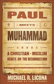 Paul Meets Muhammad: A Christian-Muslim Debate on the Resurrection by [Michael R. Licona, Lee Strobel]