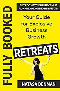 Fully Booked Retreats: Your Guide for Explosive Business Growth by [Natasa Denman]