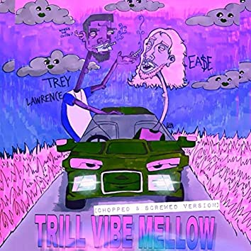 Trill Vibe Mellow (Chopped & Screwed Version)