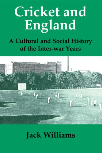 Cricket and England: A Cultural and Social History of Cricket in England between the Wars (Sport in the Global Society Book 8) (English Edition)