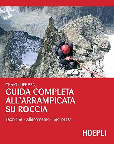 Guida completa all'arrampicata su roccia. Ediz. illustrata