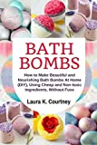 Bath Bombs: How to Make Beautiful and Nourishing Bath Bombs At Home, Using Cheap and Non-toxic Ingredients, Without Fuss (English Edition)