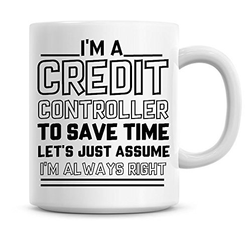 Kaffeebecher mit Aufschrift I'm A Credit Controller To Save Time Lets Just Assume I'm Always Right