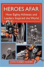 Heroes Afar: How Eighty Athletes and Leaders Inspired the World