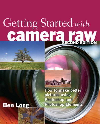 Getting Started with Camera Raw: How to make better pictures using Photoshop and...