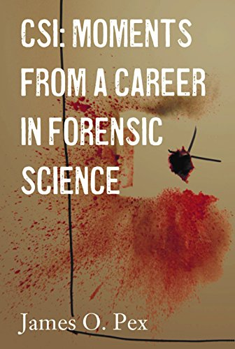 Csi Moments From A Career In Forensic Science 1 Pex James Amazon Com