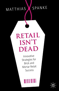 Retail Isn't Dead: Innovative Strategies for Brick and Mortar Retail Success