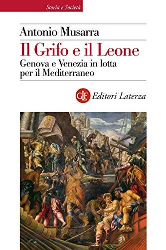 Il Grifo e il Leone: Genova e Venezia in lotta per il Mediterraneo (Italian Edition)
