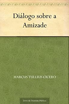 Diálogo sobre a Amizade por [Marcus Tullius Cicero, UTL]