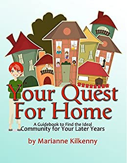 Your Quest for Home: A Guidebook to Find the Ideal Community for Your Later Years by [Marianne Kilkenny]
