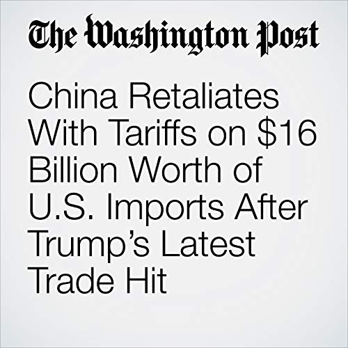 China Retaliates With Tariffs on $16 Billion Worth of U.S. Imports After Trump's Latest Trade Hit copertina