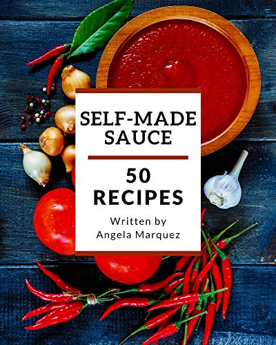 50 Self-made Sauce Recipes: Greatest Sauce Cookbook of All Time (English Edition)