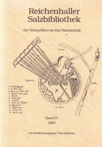 Band IV. Die Solequellen von Bad Reichenhall (Reichenhaller Salzbibliothek)