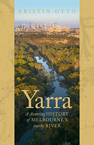 Yarra: The History of Melbourne's Murky River (English Edition)