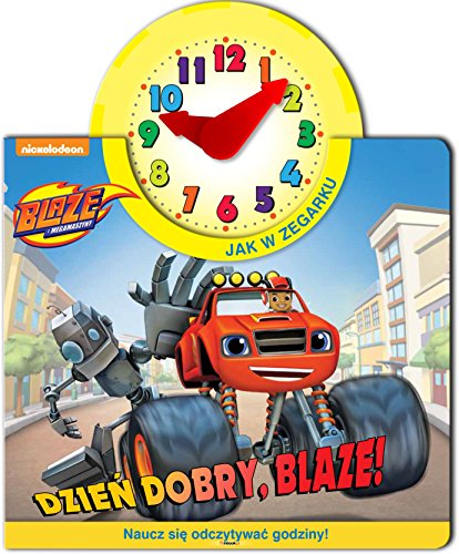Blaze i Megamaszyny Jak w zegarku Dzien dobry, Blaze!