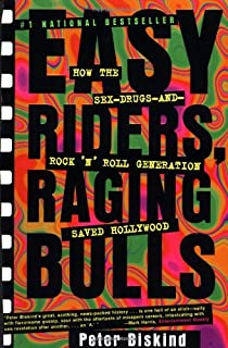 EASY RIDERS RAGING BULLS: How the Sex, Drugs and Rock and Roll Generation Saved Hollywood