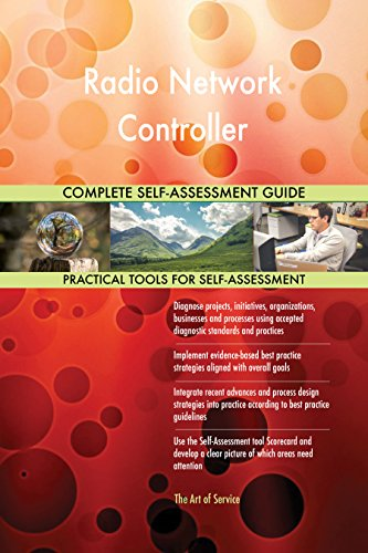 Radio Network Controller All-Inclusive Self-Assessment - More than 710 Success Criteria, Instant Visual Insights, Comprehensive Spreadsheet Dashboard, Auto-Prioritized for Quick Results