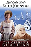 Mail Order Bride: The Orphan's Guardian: Clean and Wholesome Western Historical Romance (Winter Mail Order Brides)