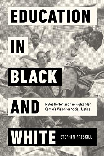 Compare Textbook Prices for Education in Black and White: Myles Horton and the Highlander Center's Vision for Social Justice First Edition ISBN 9780520302051 by Preskill, Stephen