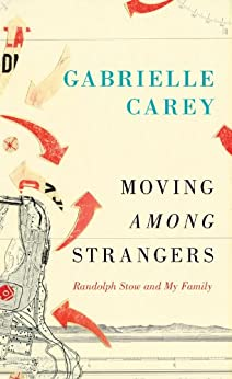 Moving Among Strangers: Randolph Stow and My Family by [Gabrielle Carey]