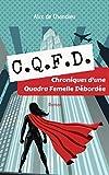 CQFD: Chroniques d'une Quadra Femelle Débordée (French Edition)