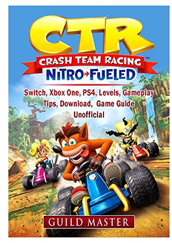 CTR Crash Team Racing Nitro Fueled, Switch, Xbox One, PS4, Levels, Gameplay, Tips, Download, Game Guide…