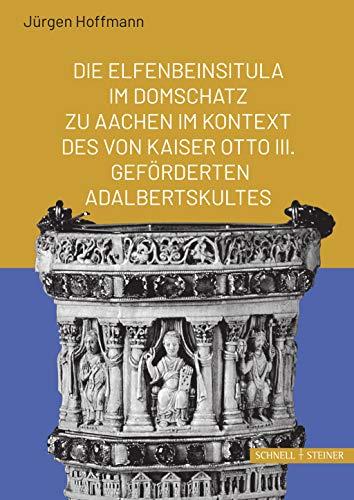 Die Elfenbeinsitula im Domschatz zu Aachen im Kontext des von Otto III. geförderten Adalbertskultes