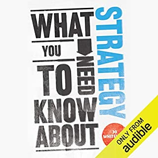 What You Need to Know About Strategy                   By:                                                                                                                                 Jo Whitehead                               Narrated by:                                                                                                                                 Stuart McLoughlin                      Length: 6 hrs and 30 mins     24 ratings     Overall 4.1
