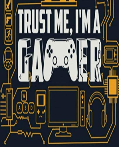 TRUST ME , I'M A GAMER NOTEBOOK FOR GAMERS: GAMERS NOTEBOOK GAMER GAMING GAMER TOOLS NOTEBOOK