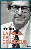 La Folie de la grandeur de Patrick DE FUNES (25 octobre 2012) Broché - 25/10/2012